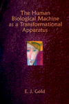 The Human Biological Machine as a Transformational Apparatus, E.J. Gold