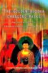 The Golden Buddha Changing Masks: An Opening to Transformative Theatre, Mark Olsen