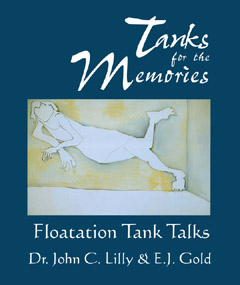 Tanks for the Memories, E.J. Gold & Dr. John C. Lilly, M.D.