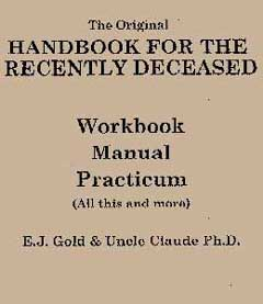 The Original Handbook for the Recently Deceased Workbook, Manual, Practicum, Dr. Claude Needham & E.J. Gold