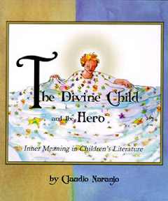 The Divine Child and the Hero: Inner Meaning in Children's Literature, Dr. Claudio Naranjo