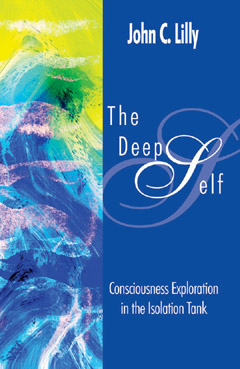 The Deep Self: Consciousness Exploration in the Isolation Tank, John Lilly