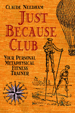 Just Because Club: Your Personal Metaphysical Fitness Trainer, Claude Needham