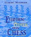 Everything Other Than Chess, Claude Needham