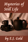 Mysteries of Still Life, E.J. Gold