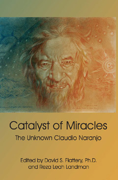 Catalyst of Miracles -- The Unknown Claudio Naranjo