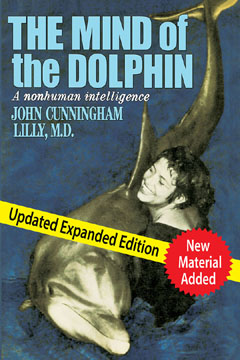 The Mind of the Dolphin: A Nonhuman Intelligence by Dr. John Cunningham Lilly, M.D.