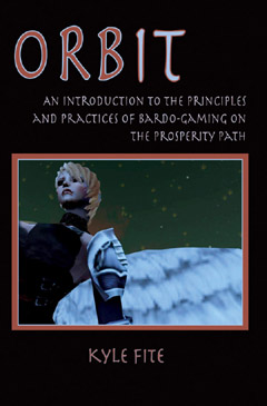ORBIT: An Introduction to the Principles and Practices of Bardo--Gaming on the Prosperity Path by Kyle Fite
