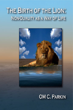 The Birth of the Lion: Non-Duality as a Way of Life, OM C. Parkin