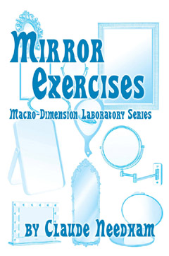 Mirror Exercises -- Maco-Dimension Laboratory Series, Claude Needham