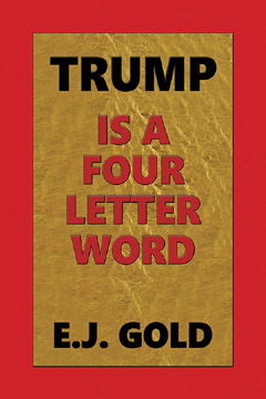 Trump is a Four Letter Word, E.J. Gold